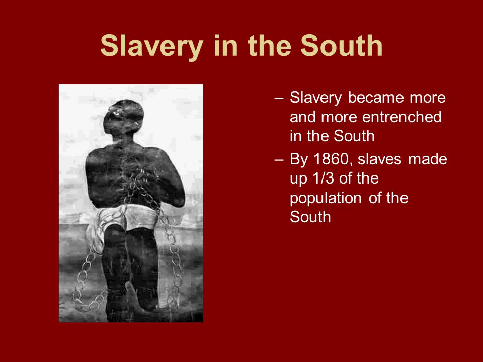 Slavery in the South Slavery became more and more entrenched in the South.