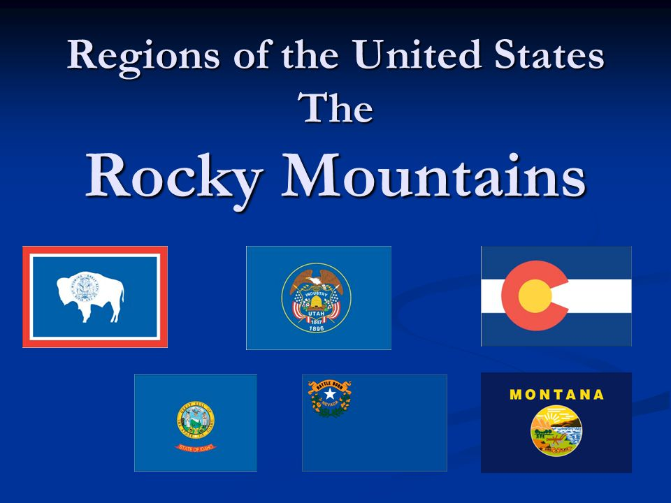 Regions of the United States The Rocky Mountains