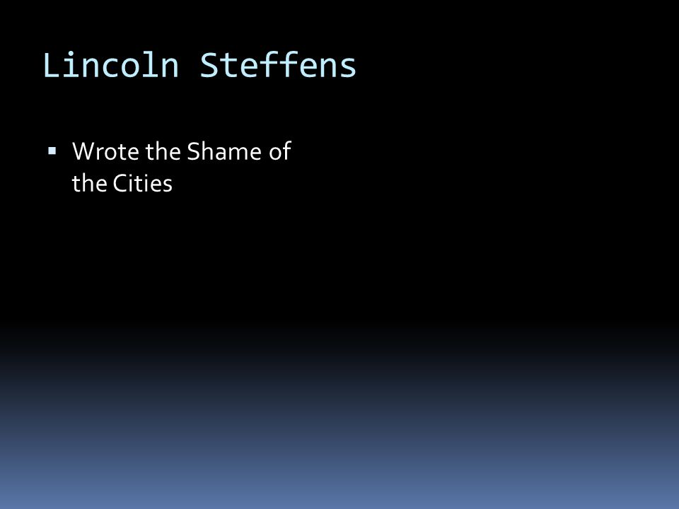 Lincoln Steffens Wrote the Shame of the Cities