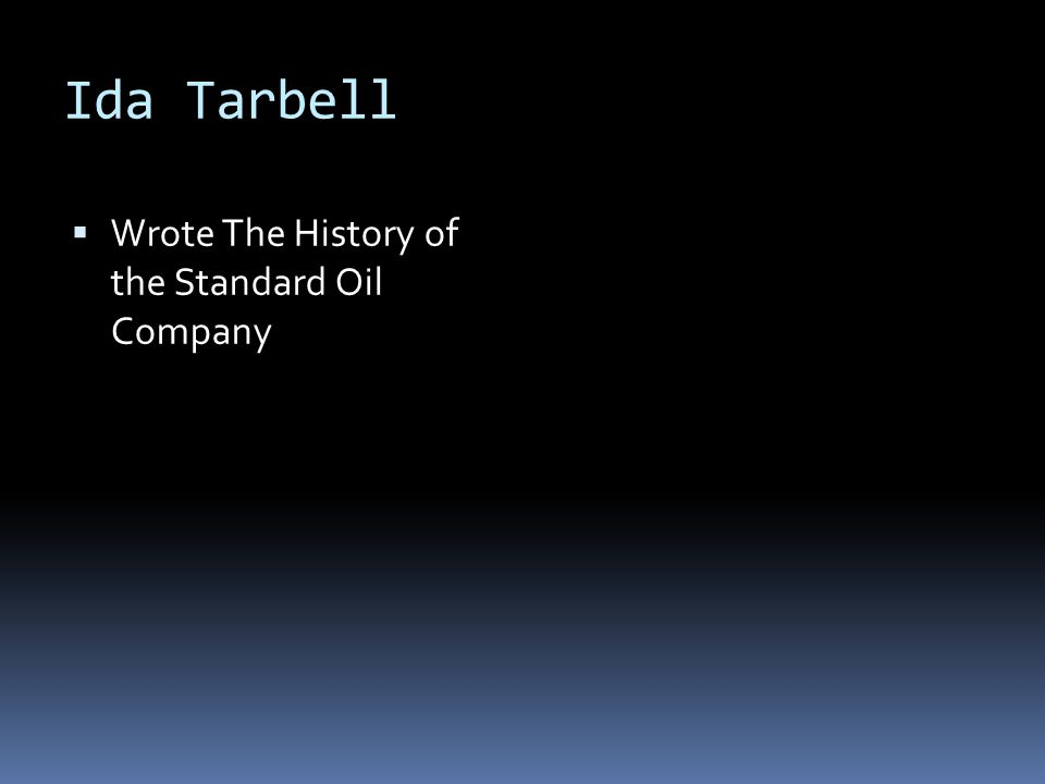 Ida Tarbell Wrote The History of the Standard Oil Company