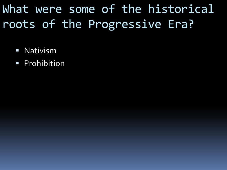 What were some of the historical roots of the Progressive Era