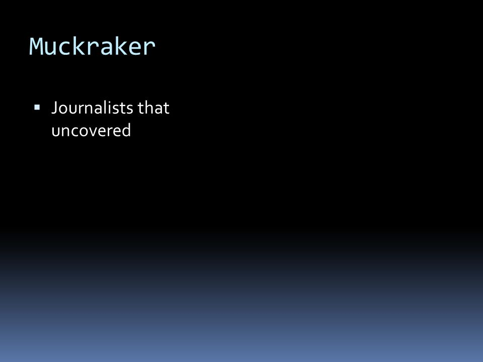Muckraker Journalists that uncovered