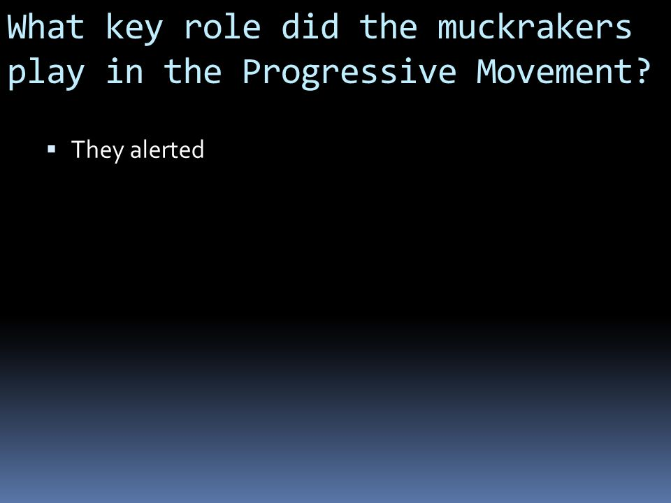 What key role did the muckrakers play in the Progressive Movement