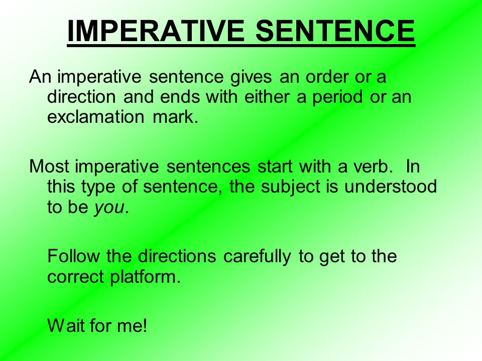 IMPERATIVE SENTENCE An imperative sentence gives an order or a direction and ends with either a period or an exclamation mark.