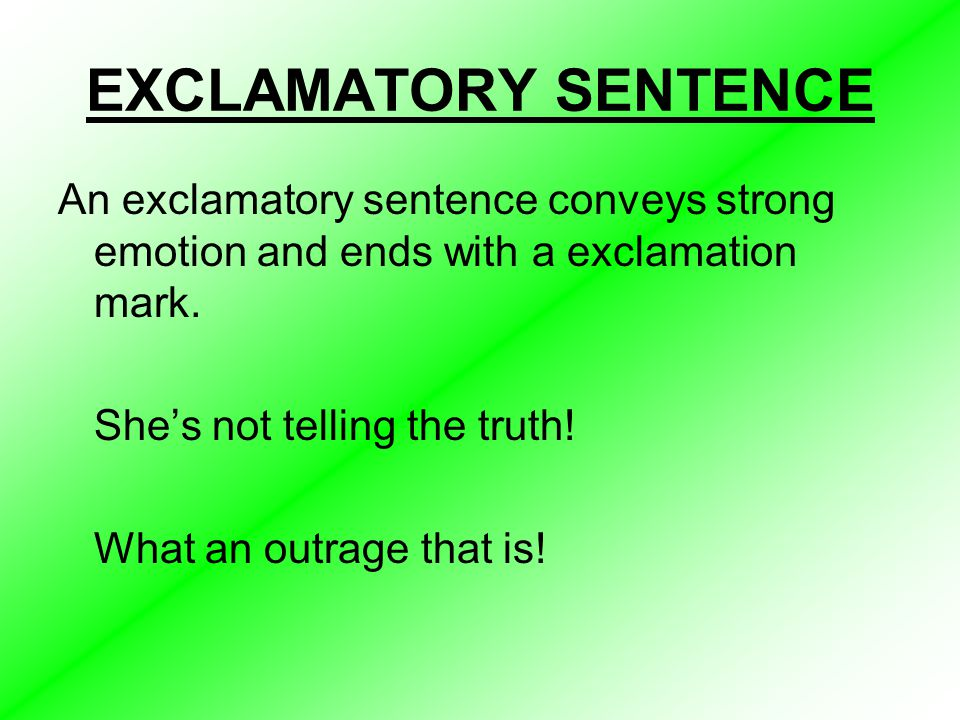 EXCLAMATORY SENTENCE An exclamatory sentence conveys strong emotion and ends with a exclamation mark.
