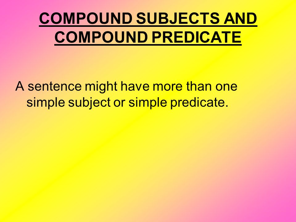 COMPOUND SUBJECTS AND COMPOUND PREDICATE