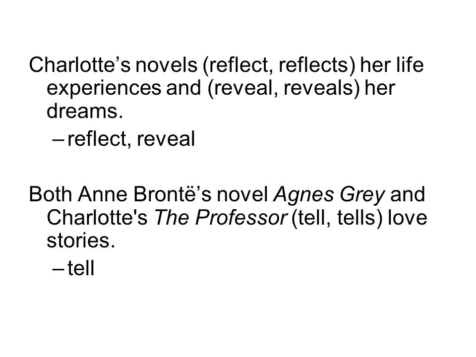 Charlotte's novels (reflect, reflects) her life experiences and (reveal, reveals) her dreams.