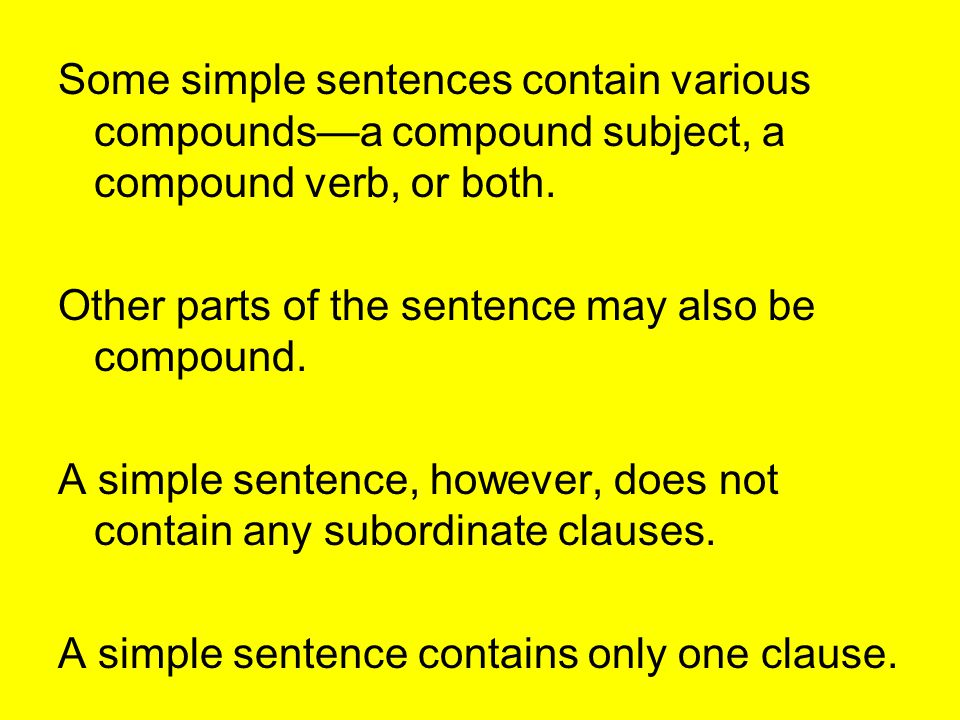 Some simple sentences contain various compounds—a compound subject, a compound verb, or both.