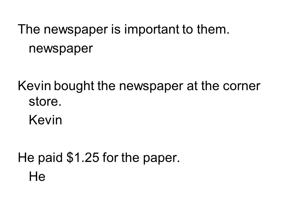 The newspaper is important to them.