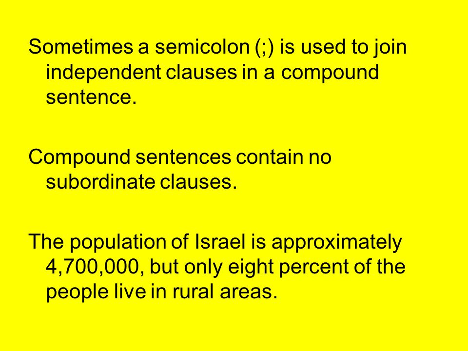 Sometimes a semicolon (;) is used to join independent clauses in a compound sentence.