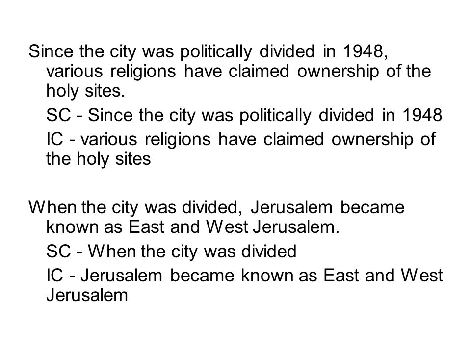 Since the city was politically divided in 1948, various religions have claimed ownership of the holy sites.