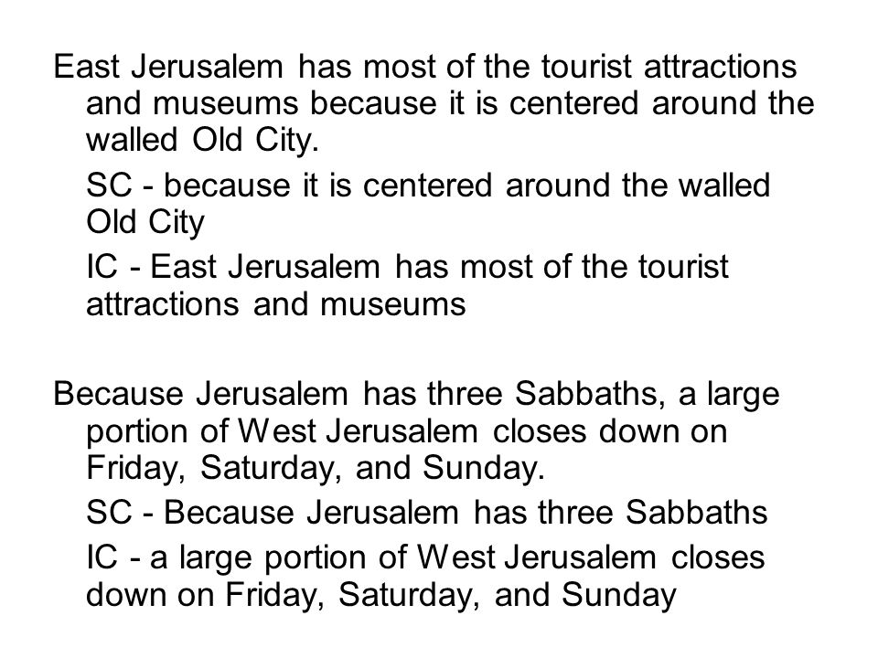 East Jerusalem has most of the tourist attractions and museums because it is centered around the walled Old City.
