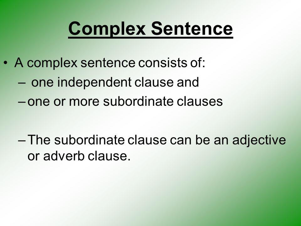 Complex Sentence A complex sentence consists of: