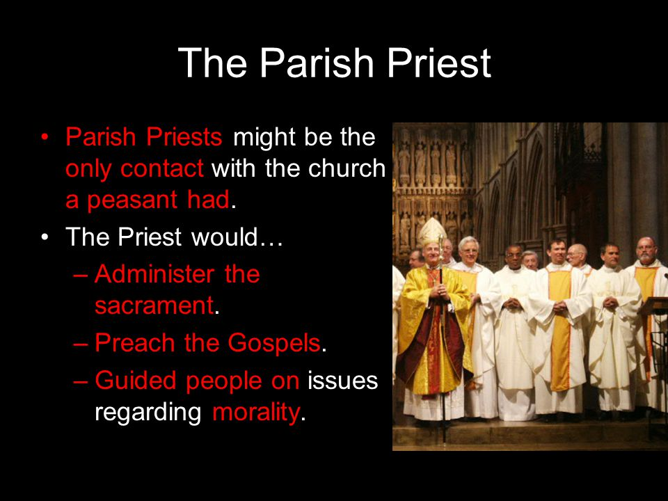 The Parish Priest Parish Priests might be the only contact with the church a peasant had. The Priest would…