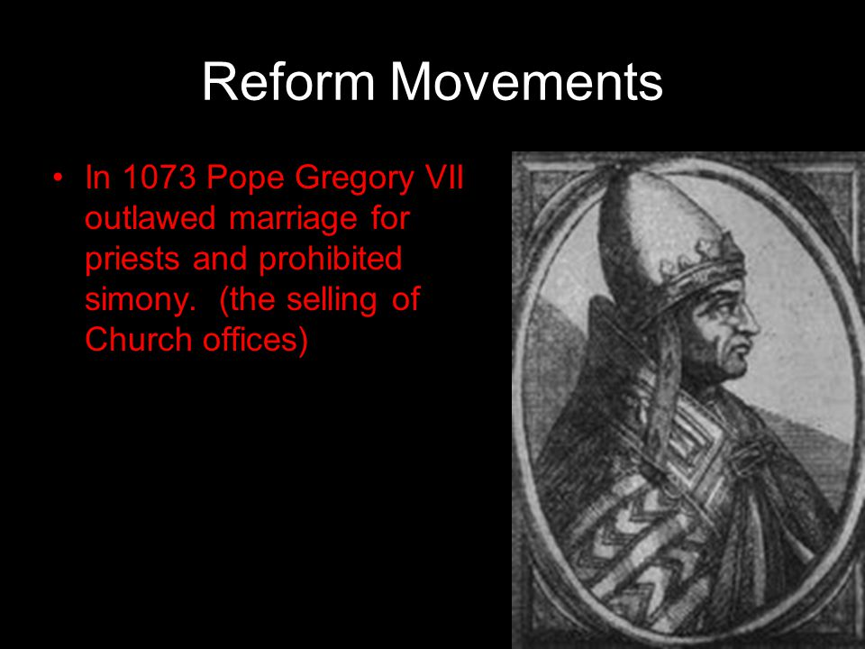 Reform Movements In 1073 Pope Gregory VII outlawed marriage for priests and prohibited simony.