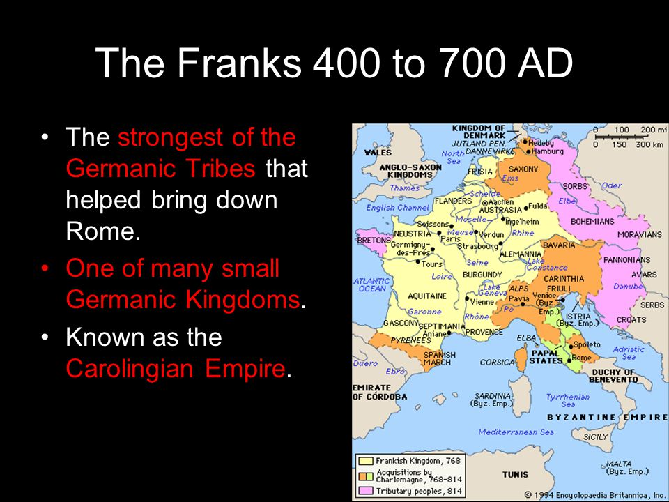 The Franks 400 to 700 AD The strongest of the Germanic Tribes that helped bring down Rome. One of many small Germanic Kingdoms.
