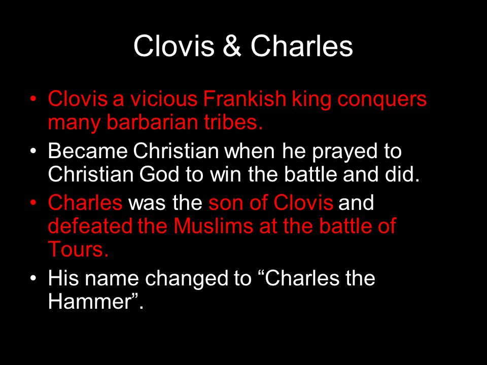 Clovis & Charles Clovis a vicious Frankish king conquers many barbarian tribes.