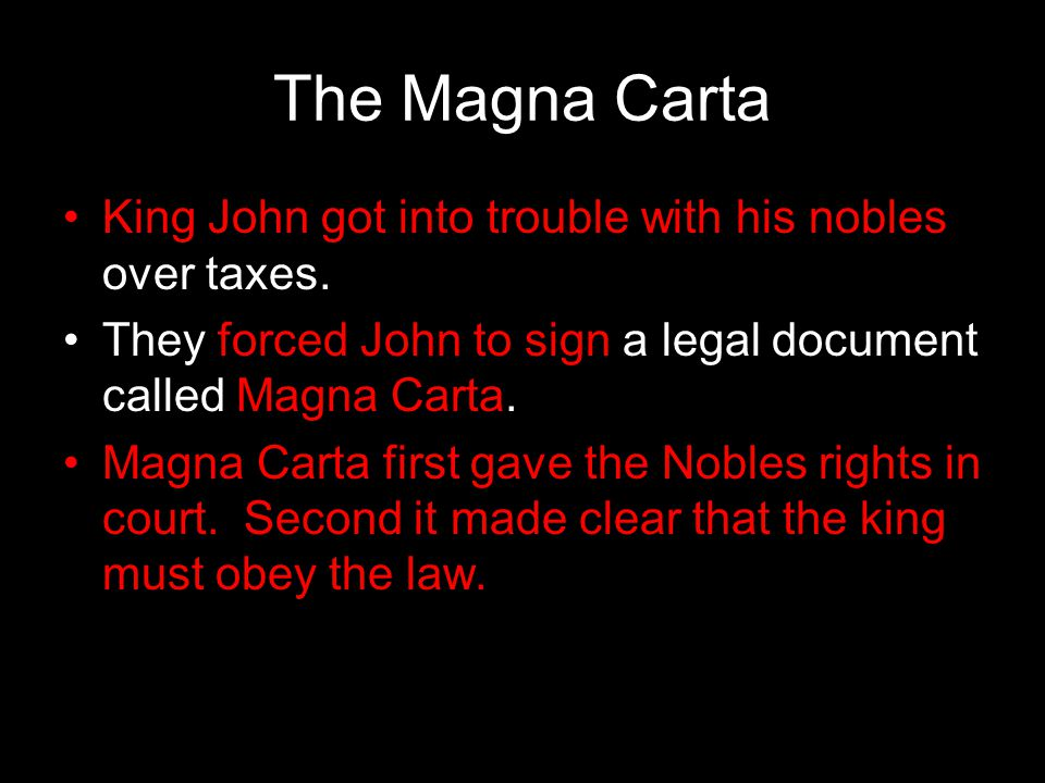 The Magna Carta King John got into trouble with his nobles over taxes.
