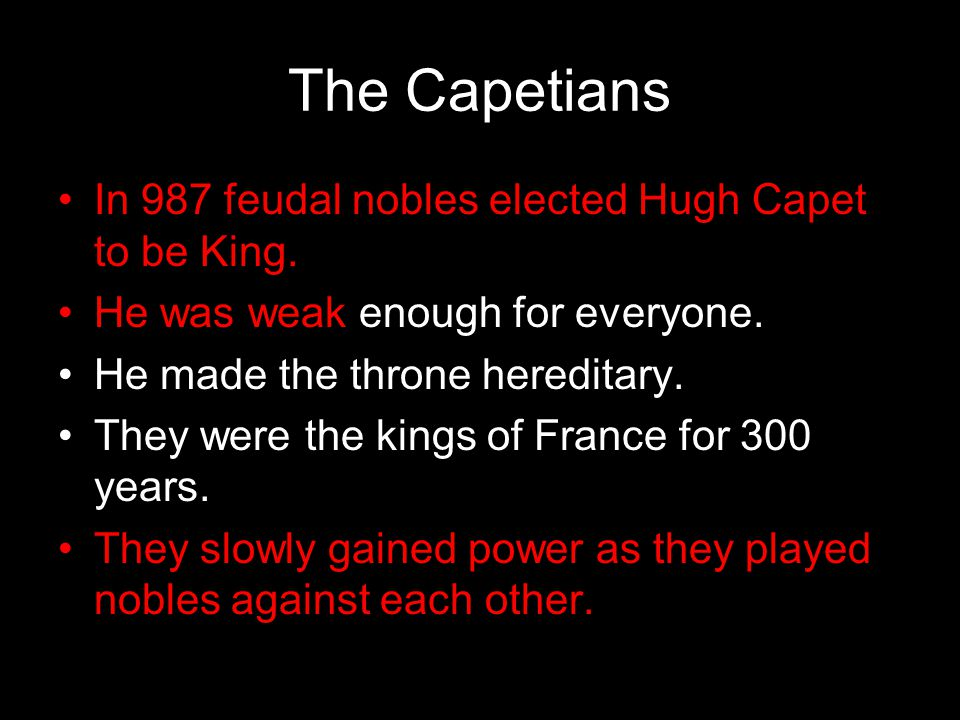 The Capetians In 987 feudal nobles elected Hugh Capet to be King.