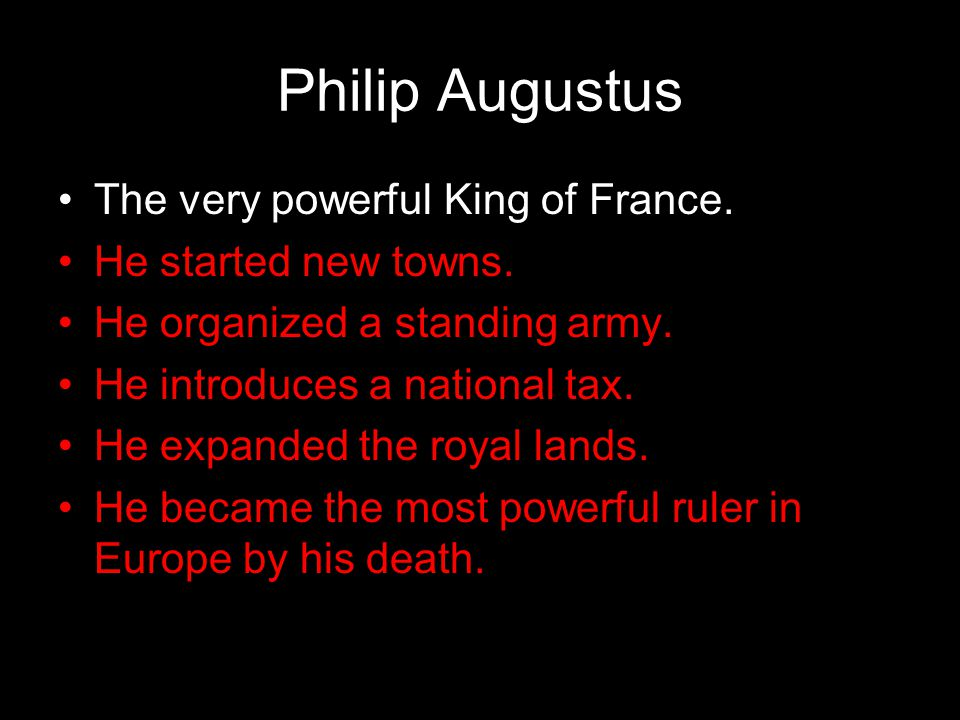 Philip Augustus The very powerful King of France.