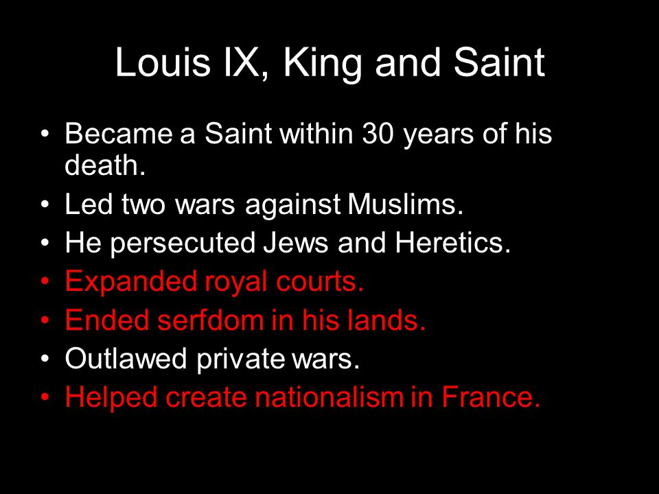Louis IX, King and Saint Became a Saint within 30 years of his death.