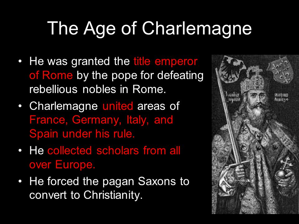 The Age of Charlemagne He was granted the title emperor of Rome by the pope for defeating rebellious nobles in Rome.