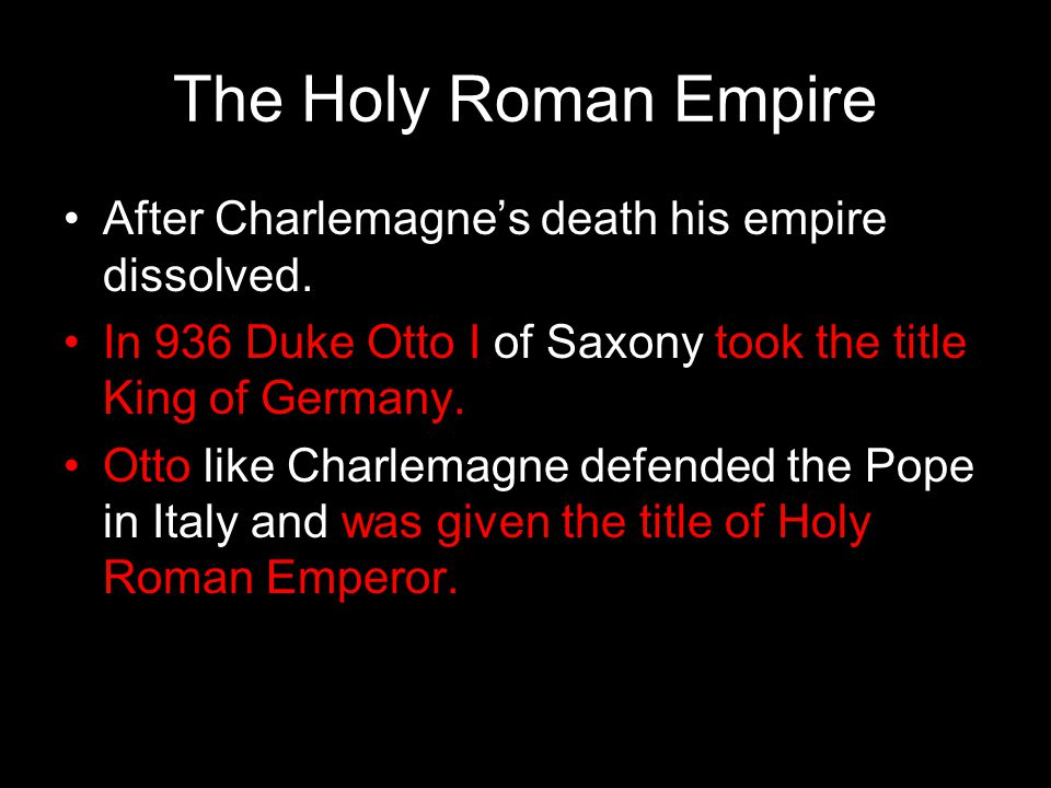 The Holy Roman Empire After Charlemagne's death his empire dissolved.