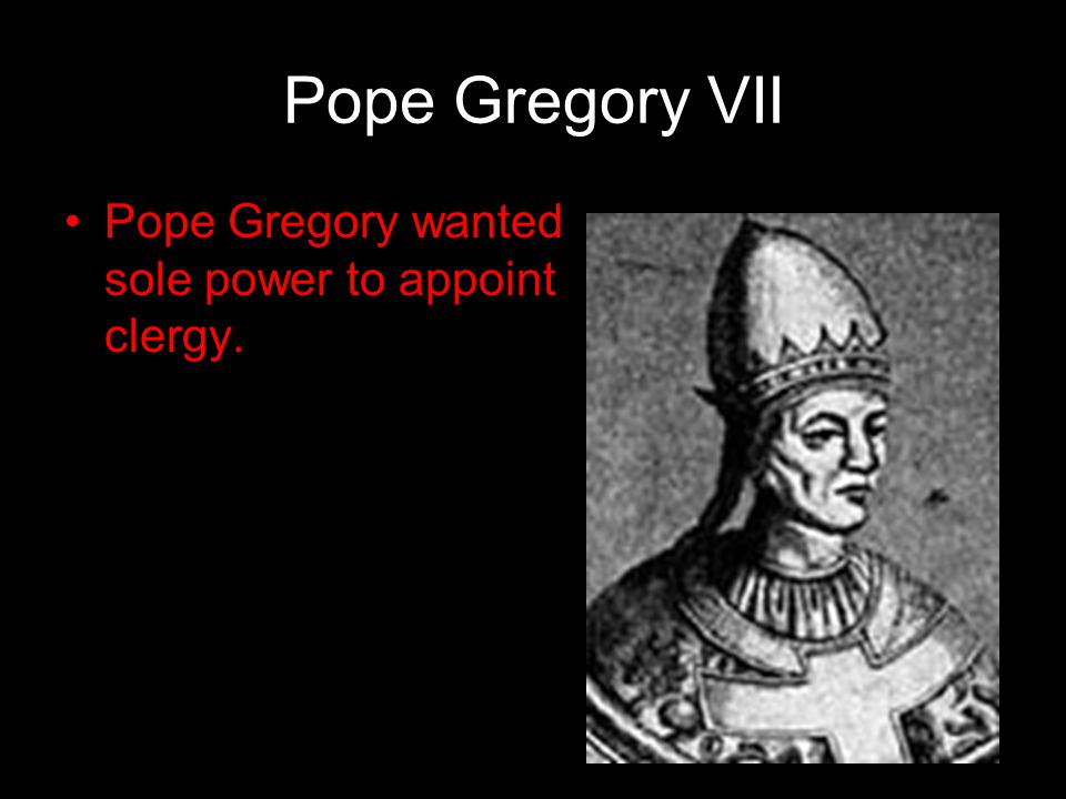 Pope Gregory VII Pope Gregory wanted sole power to appoint clergy. 45