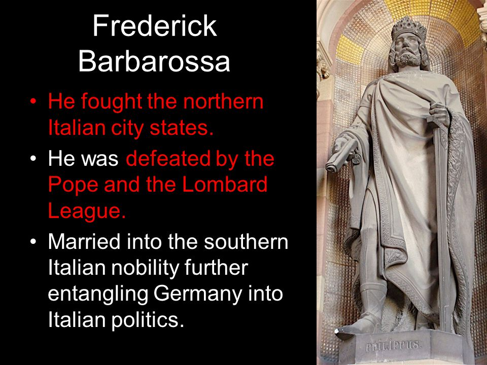 Frederick Barbarossa He fought the northern Italian city states.