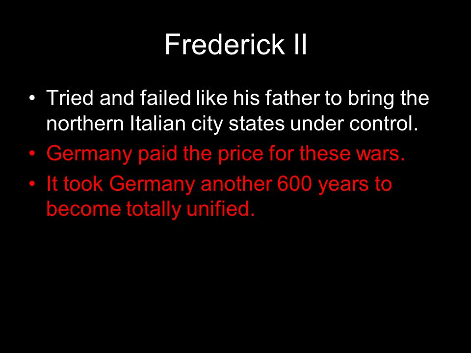 Frederick II Tried and failed like his father to bring the northern Italian city states under control.