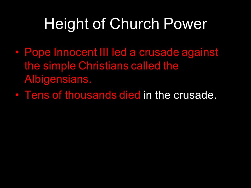Height of Church Power Pope Innocent III led a crusade against the simple Christians called the Albigensians.