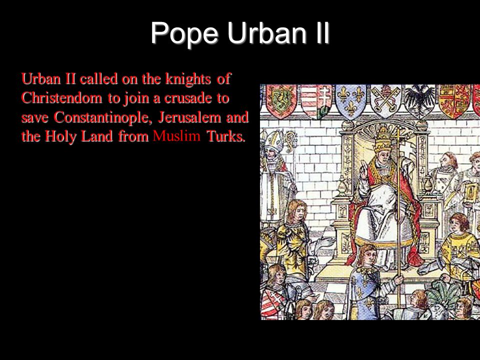 Pope Urban II Urban II called on the knights of Christendom to join a crusade to save Constantinople, Jerusalem and the Holy Land from Muslim Turks.