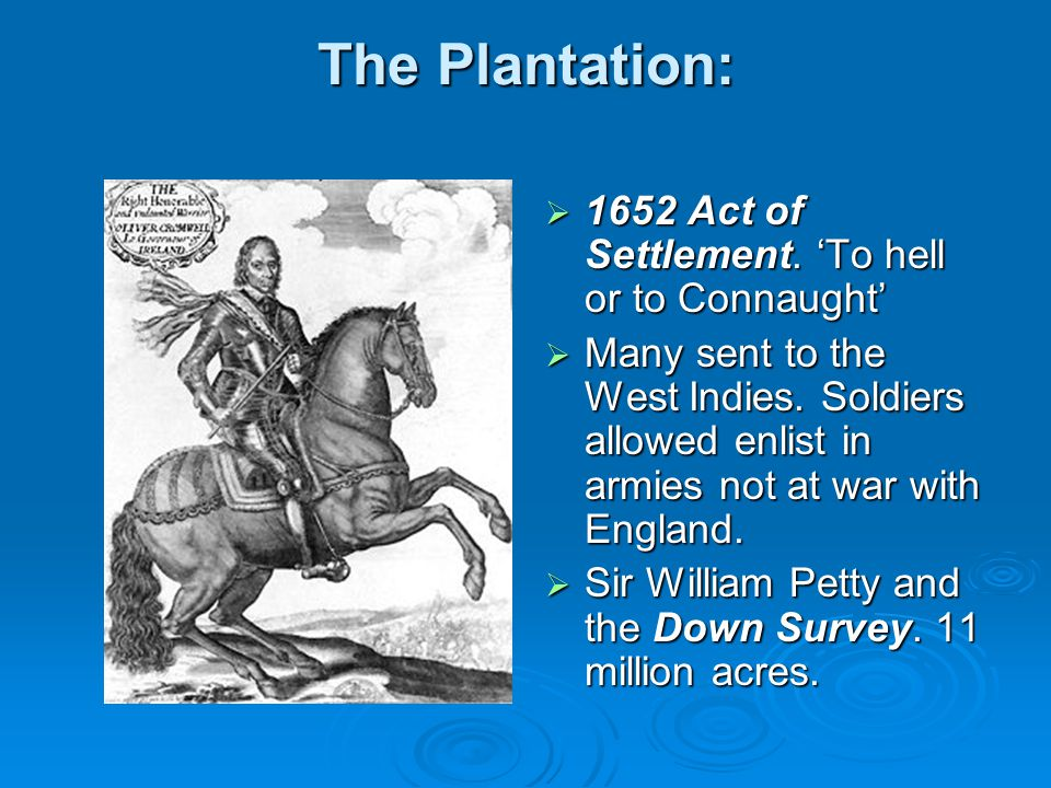 The Plantation: 1652 Act of Settlement. 'To hell or to Connaught'