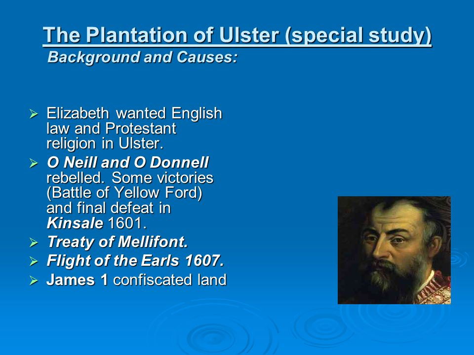 The Plantation of Ulster (special study) Background and Causes: