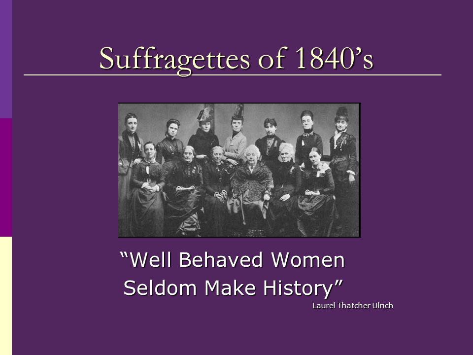 Well Behaved Women Seldom Make History Laurel Thatcher Ulrich