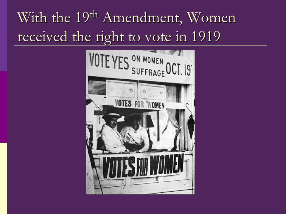 With the 19th Amendment, Women received the right to vote in 1919