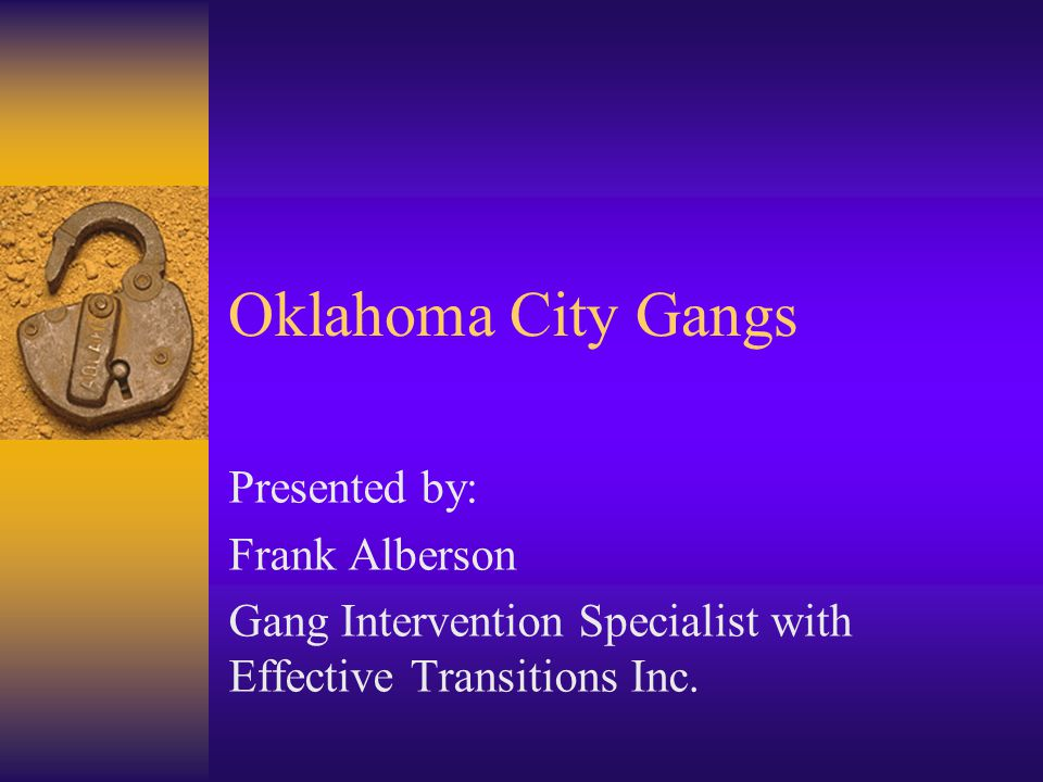 Oklahoma City Gangs Presented by: Frank Alberson