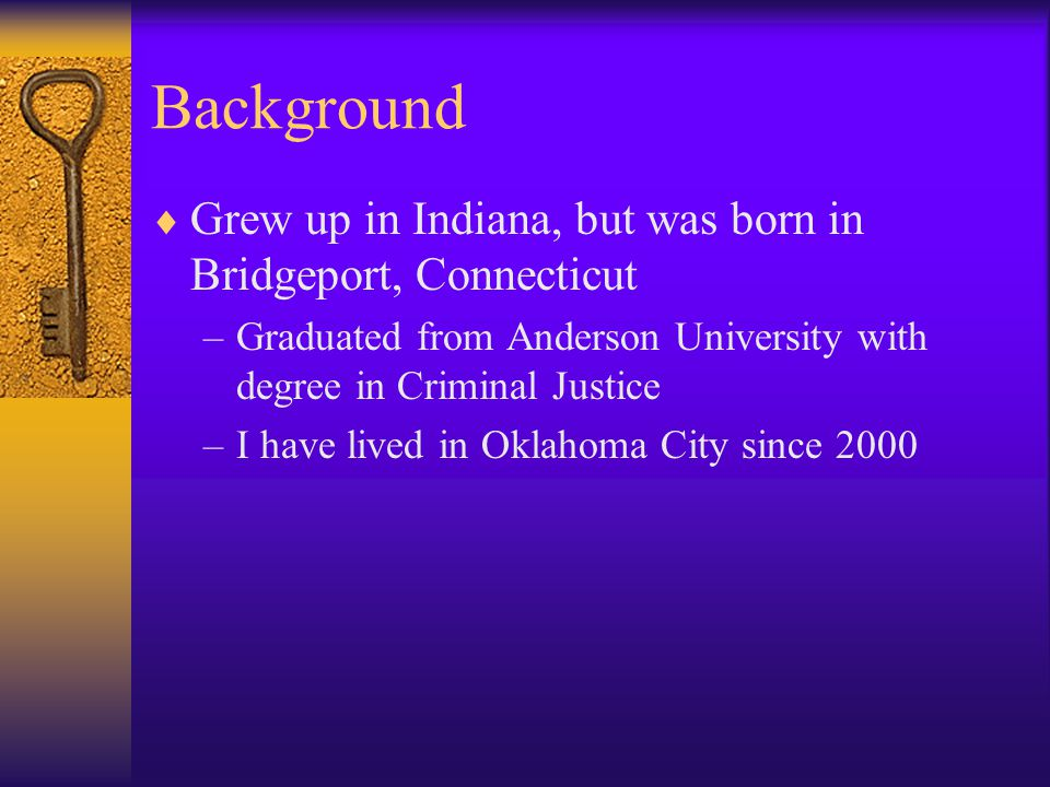 Background Grew up in Indiana, but was born in Bridgeport, Connecticut