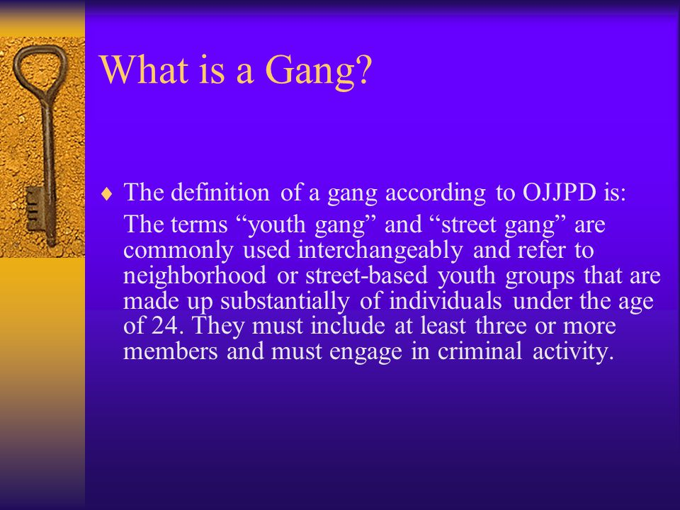 What is a Gang The definition of a gang according to OJJPD is: