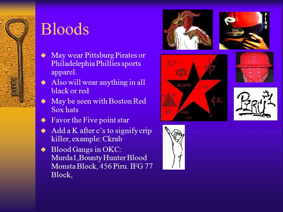 Bloods May wear Pittsburg Pirates or Philadelephia Phillies sports apparel. Also will wear anything in all black or red.
