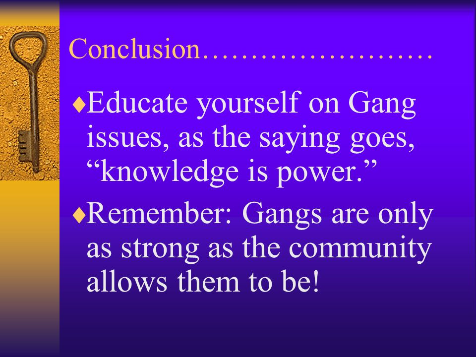 Remember: Gangs are only as strong as the community allows them to be!