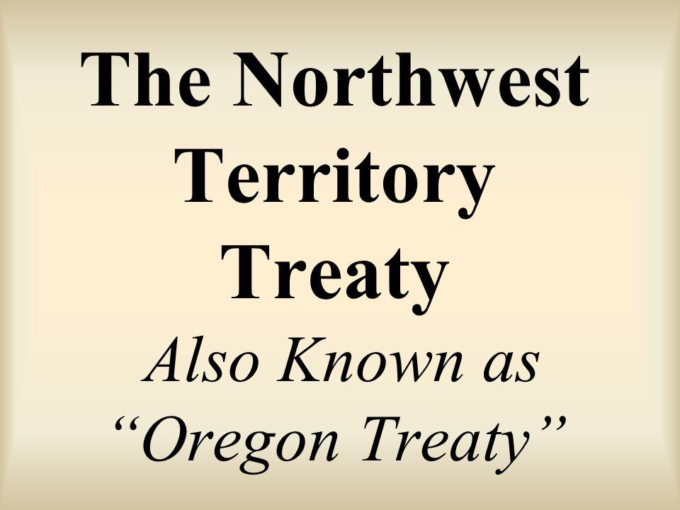 The Northwest Territory Treaty Also Known as Oregon Treaty