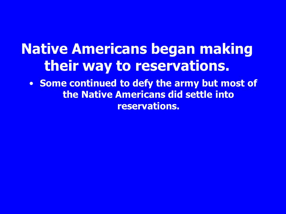 Native Americans began making their way to reservations.