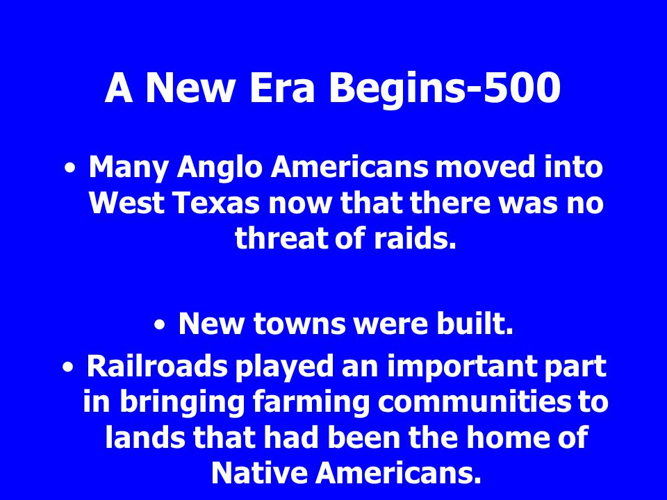 A New Era Begins-500 Many Anglo Americans moved into West Texas now that there was no threat of raids.