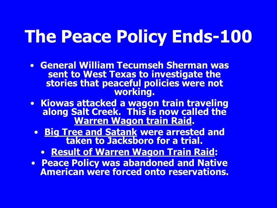 The Peace Policy Ends-100 General William Tecumseh Sherman was sent to West Texas to investigate the stories that peaceful policies were not working.