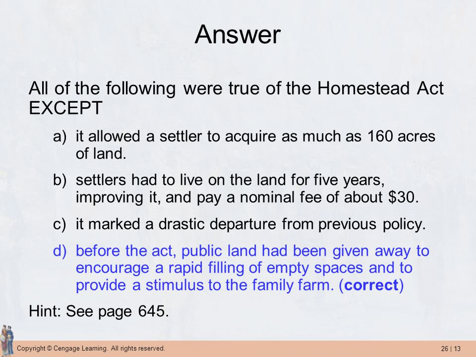 Answer All of the following were true of the Homestead Act EXCEPT