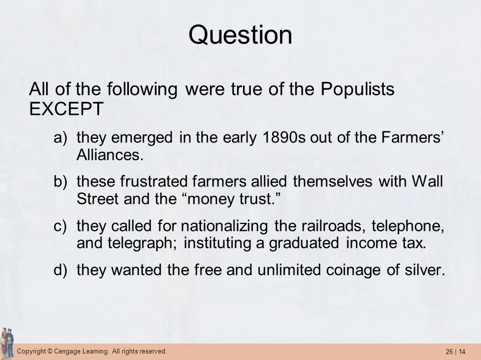 Question All of the following were true of the Populists EXCEPT