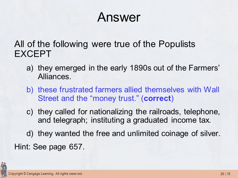Answer All of the following were true of the Populists EXCEPT