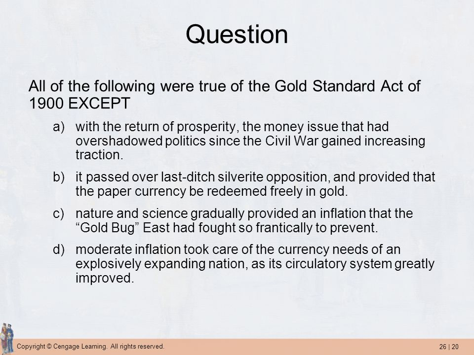 Question All of the following were true of the Gold Standard Act of 1900 EXCEPT.