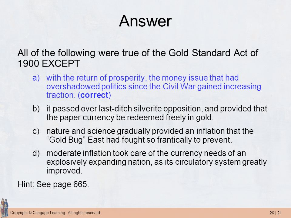 Answer All of the following were true of the Gold Standard Act of 1900 EXCEPT.